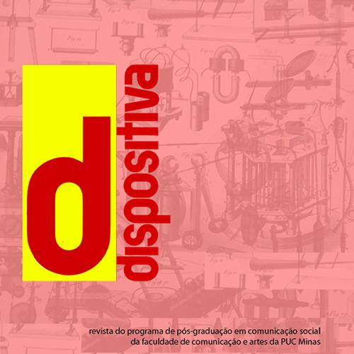 Dispositiva – Revista Do Programa De Pós-Graduação Em Comunicação Social Da Faculdade De Comunicação E Artes Da PUC Minas.